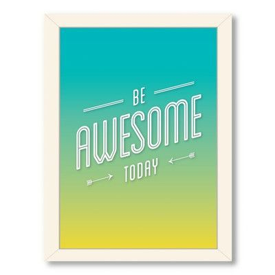 Americanflat Motivated Type Be Awesome Today Textual Art On Canvas Size 20 5 H X 26 6 W Type Framed Motivational Art Americanflat Typography Printable