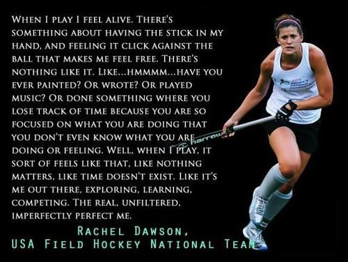 Rachel Dawson When I Play Field Hockey I Feel Alive There S Something About Having The Stick Hockey Inspirational Quotes Hockey Quotes Field Hockey Quotes