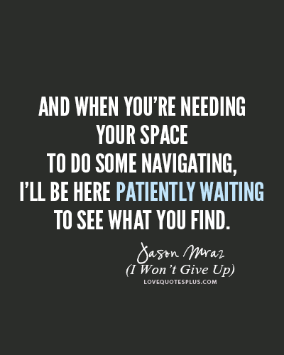 And When Youre Needing Your Space To Do Some Navigating Ill Be