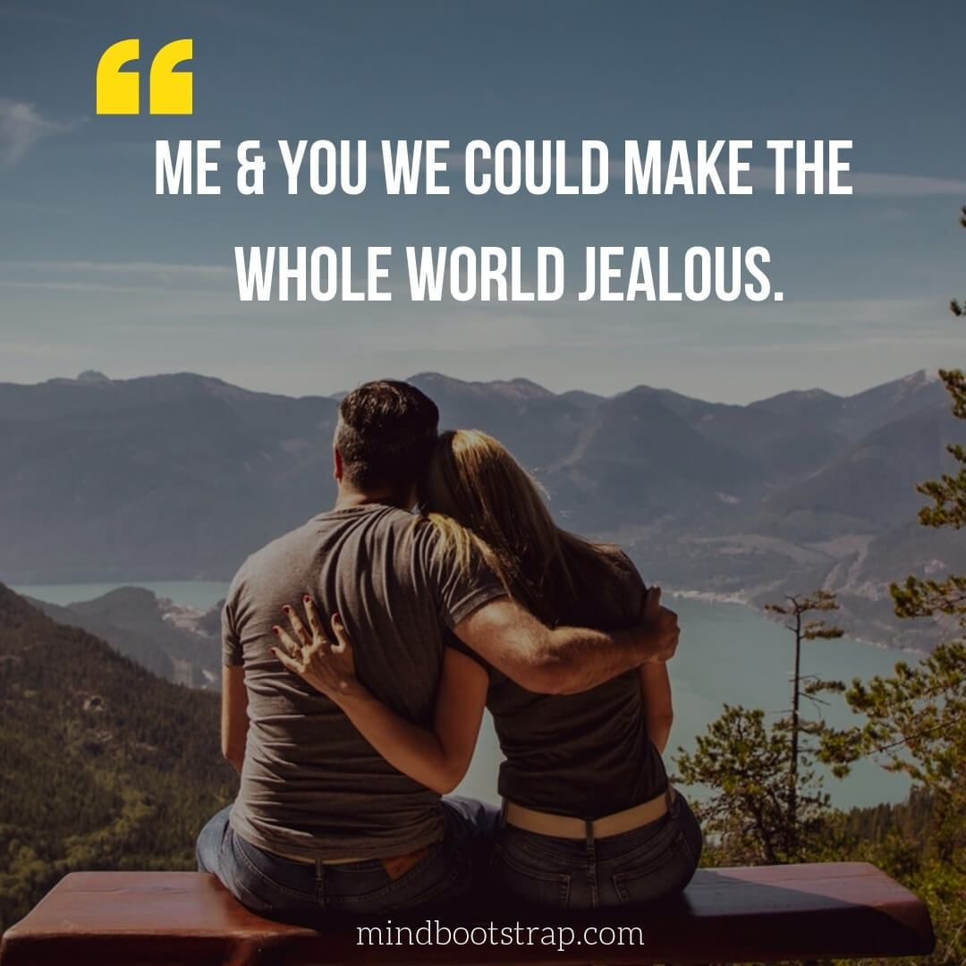 Couple Quotes Sayings Me You We Could Make The Whole World Jealous Mindbootstrap Com Couple Quotes Funny Couples Quotes For Him Love Quotes Funny