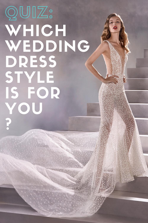 Wedding Dress Quiz What Dress Style Should You Wear On Your Wedding Day In 2020 Wedding Dress Quiz Wedding Dress Styles Weddind Dress