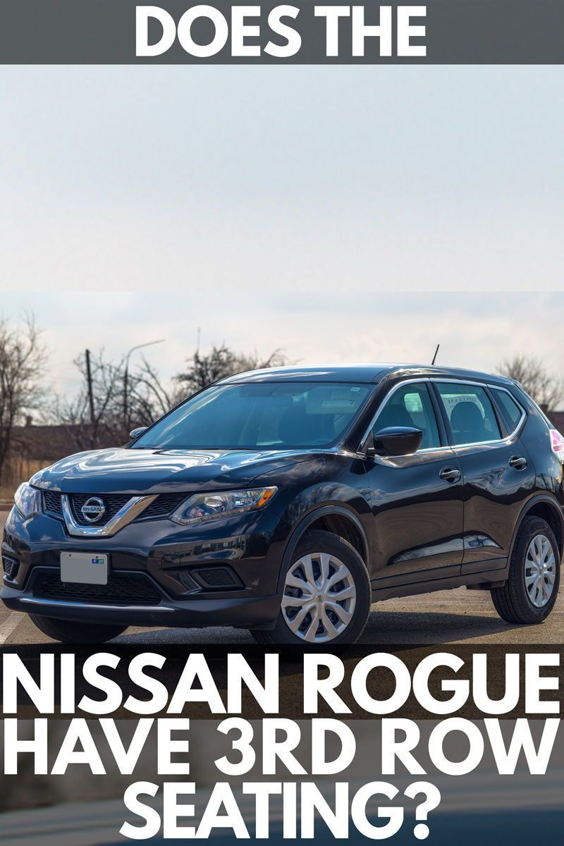 Does the Nissan Rogue Have 3rd Row Seating? Vehicle HQ