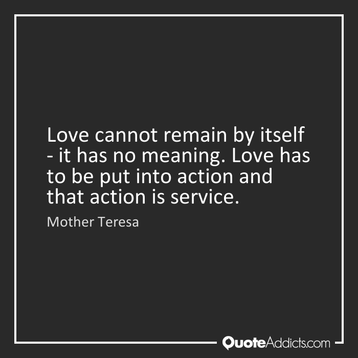 Volunteerism Quotes Mother Teresa Love Cannot Remain By Itself Adorable Mother Teresa Quotes On Anxiety