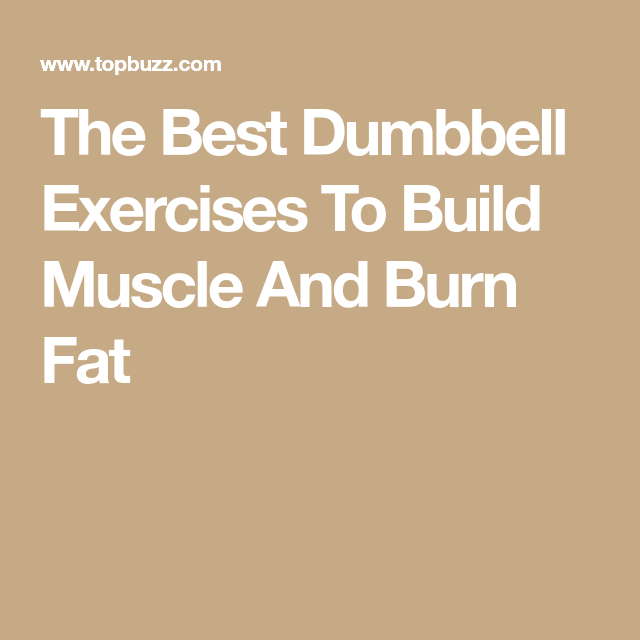 The Best Dumbbell Exercises To Build Muscle And Burn Fat #dumbbellexercises