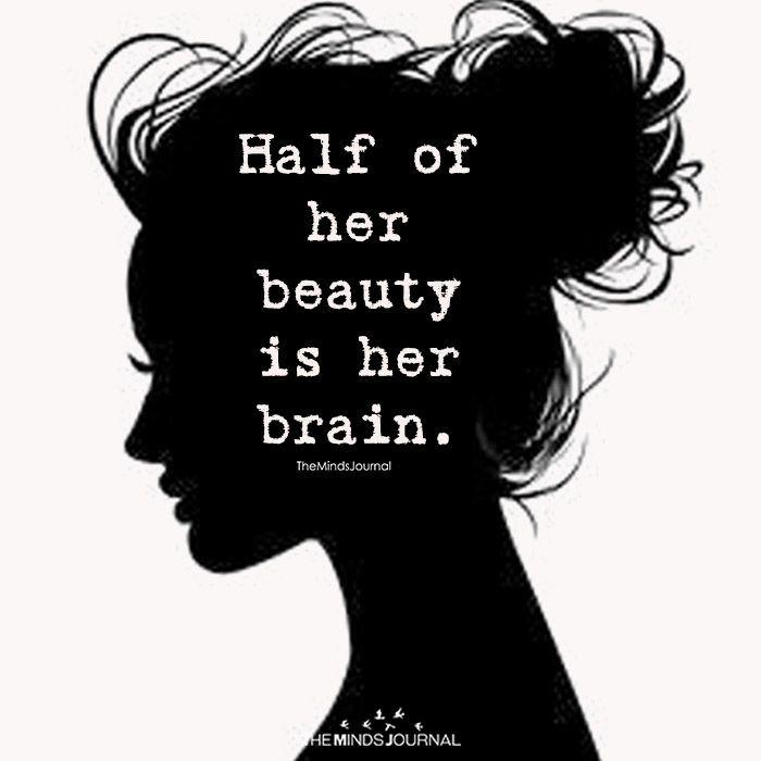 Half Of Her Beauty Is Her Brain
