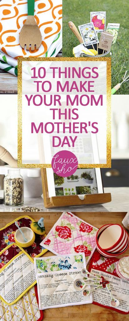 10 Things To Make Your Mom This Mother S Day Spring