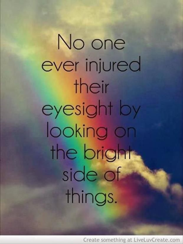 No One Ever Injured Their Eyesight By Looking On The Bright Side Of Things Rainbow Quote Inspirational Words Inspirational Quotes