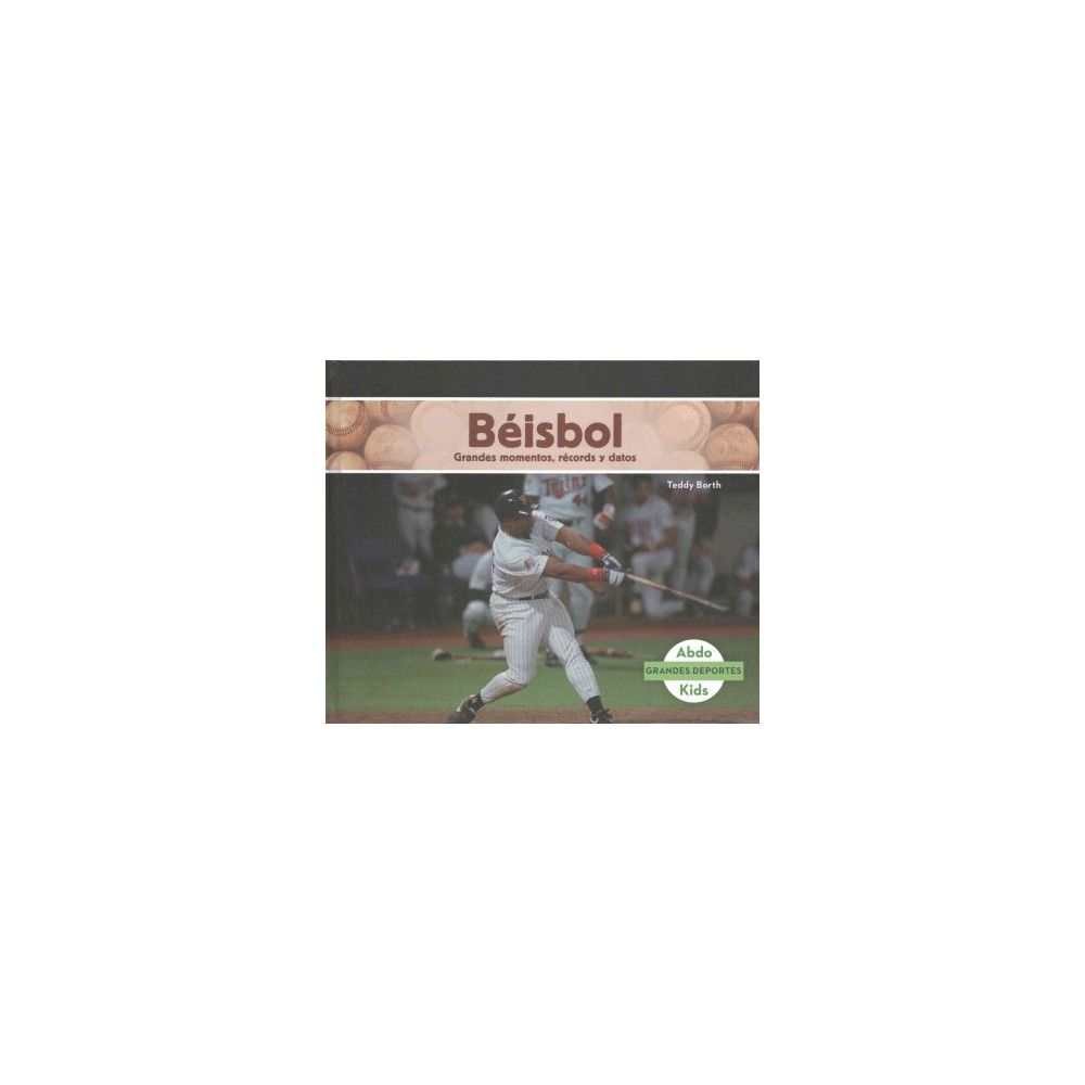Beisbol : Grandes Momentos, Records Y Datos / Great Moments, Records, and Facts (Library) (Teddy Borth)