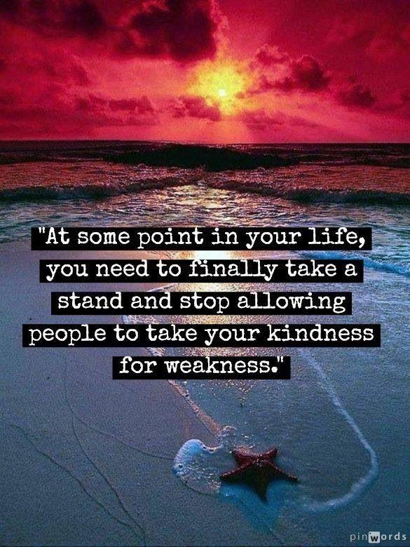 Kindness isn't weakness.