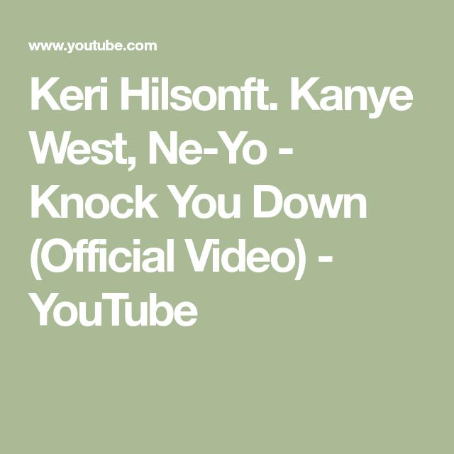 Keri Hilsonft Kanye West Ne Yo Knock You Down Official Video Youtube In 2020 Kanye West Kanye Knock Knock