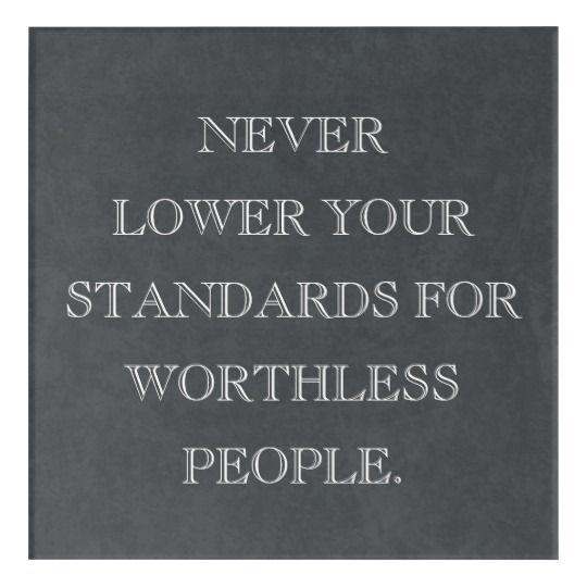 Never Lower Your Standards For Worthless People Acrylic Print   Zazzle.com
