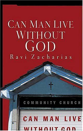 Can Man Live Without God By Ravi Zacharias Inspirational Books Theology Books Books Everyone Should Read