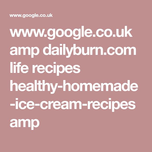 www.google.co.uk amp dailyburn.com life recipes healthy-homemade-ice-cream-recipes amp