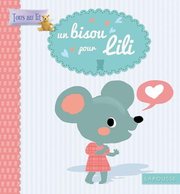 Un bisou pour lili texte de carole bauvers illustr par charlie pop larousse dans la collection - Jeux de bisous gratuit dans le lit ...
