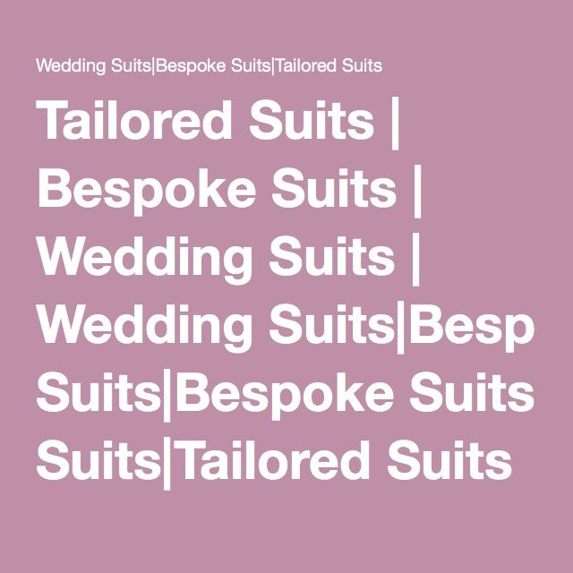 Tailored Suits | Bespoke Suits | Wedding Suits | Wedding Suits|Bespoke Suits|Tailored Suits