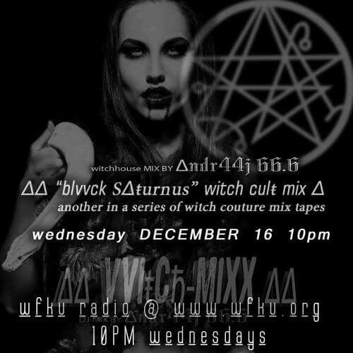 "∆∆ ""blvvck SΔŧurnus"" witch culŧ mix ∆another in a series of witch couture mix tapes on WFKU Radio.:: witchhouse MIX BY ∆ndr44j 66.6.stay tuned.. ::Featuring: ∑B❍L▲ ▲P∑, Plack Blague, △☓i∪s, Stigma, Luvpct, ΣXIS†EMY, In Death It Ends, Cerebrum Vortex, MONOMORTE, Vomito Negro, Stigma, Sidewalks and Skeletons, ± Sco, Bruxa, ∆ᵻᴅᵻV, Ebola Ape, IC3PEAK, Dead Fe†us, Brighter Death Now, Astrobear, Acharné, †ENEBRÆ, DI†▲ RΣDRUM and more"