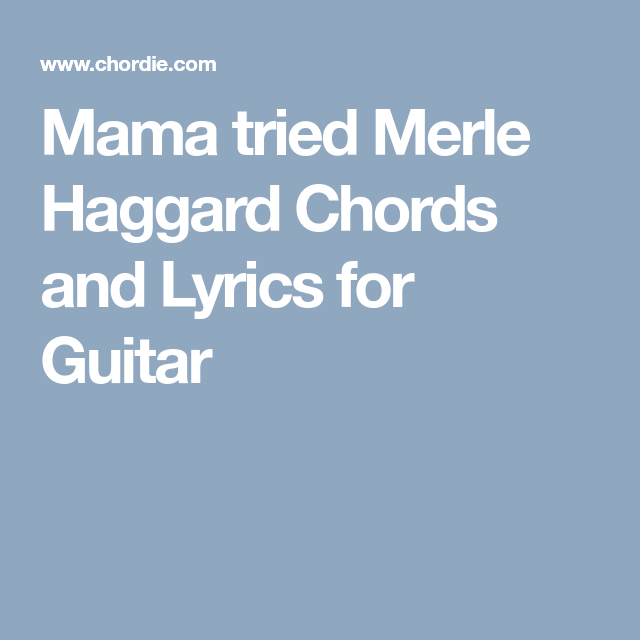 Mama tried Merle Haggard Chords and Lyrics for Guitar | BASS TABS ...