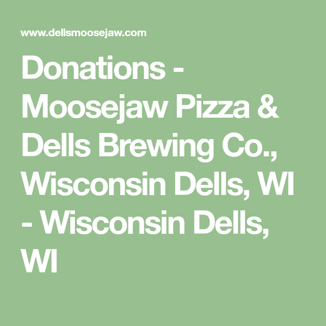 Donations - Moosejaw Pizza & Dells Brewing Co , Wisconsin
