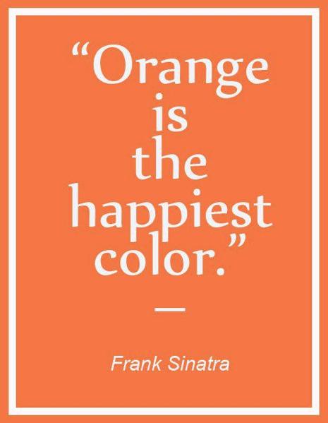 """Orange is the happiest colour."" Frank Sinatra"