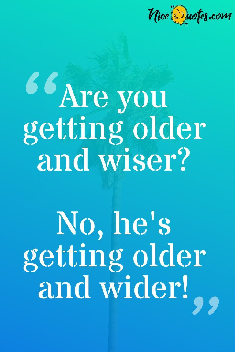 Getting Old Humor Funny Getting Older Humor Funny Quotes Super Funny Quotes