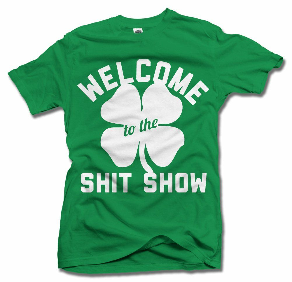 874417ea Amazon.com: WELCOME TO THE SHIT SHOW SAINT PATRICK'S DAY Black Men's Tee  (6.1oz): Clothing