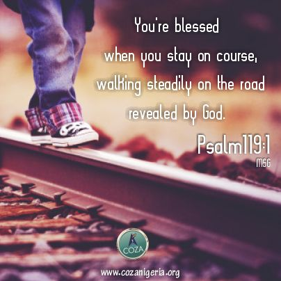 You're blessed when you stay on course, walking steadily on the road revealed by God. You're blessed when you follow His directions. Don't let popular opinion of the day sway you from God's Word; its truths and principles apply to every generation. Stay faithful and stay on course.  #HappyDays