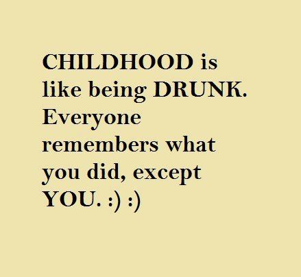Perfect Childhood Is Like Being Drunk   The Daily Quotes