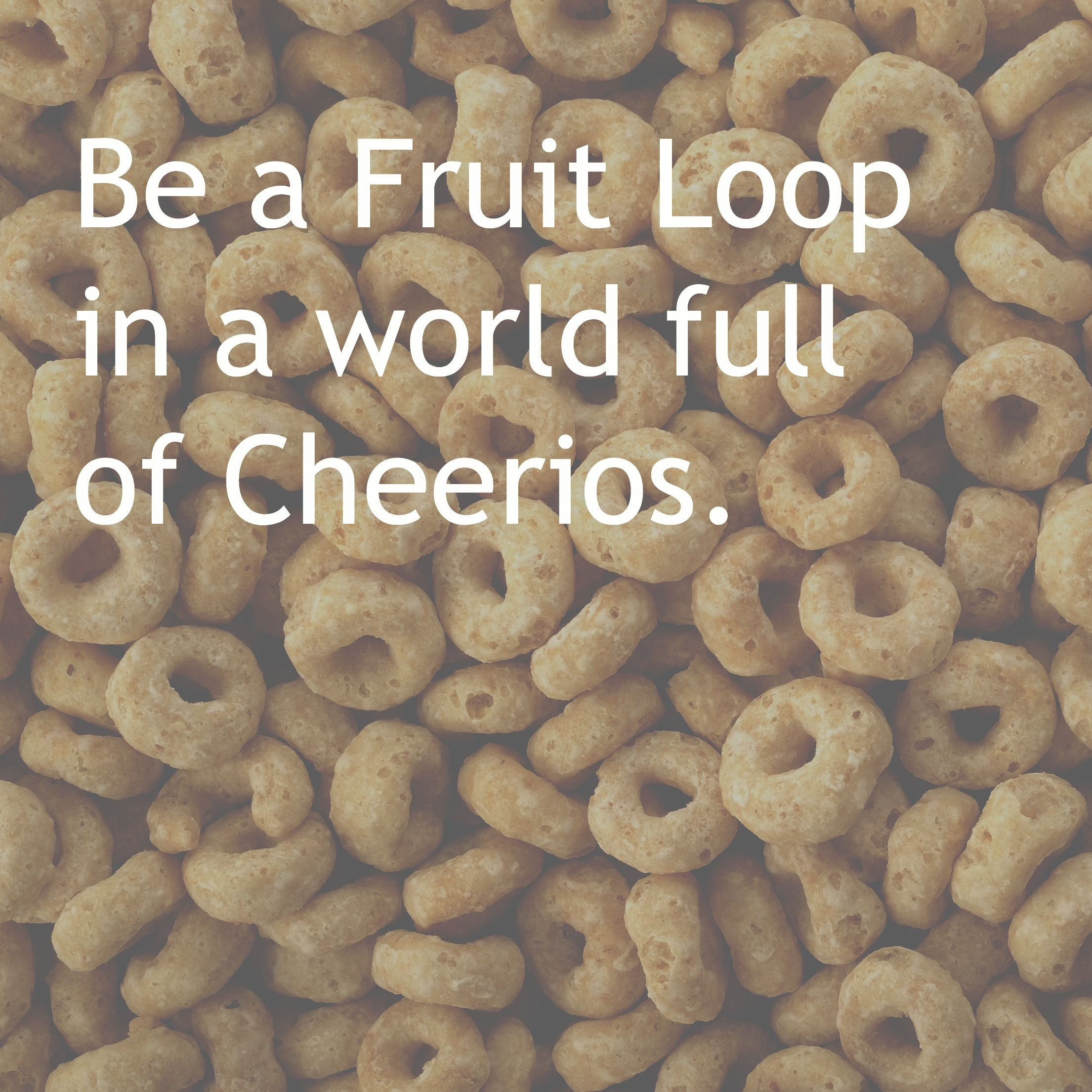 Be A Fruit Loop In World Full Of Cheerios Quote Beyou On The Go Pink Cheerio