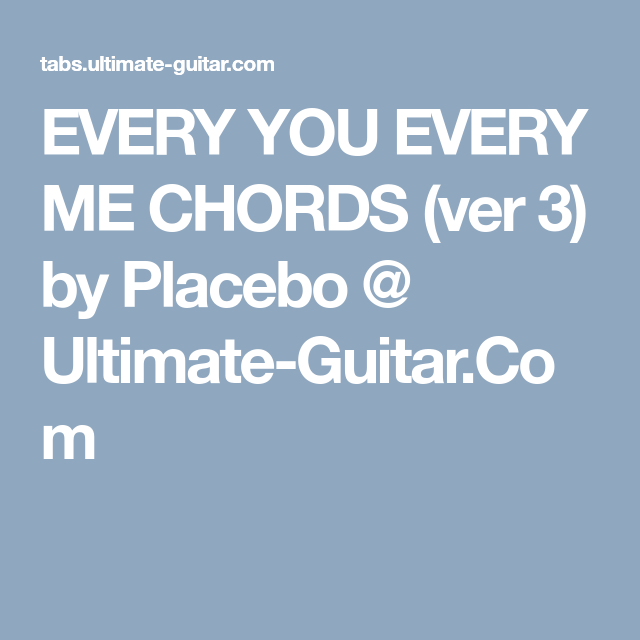 EVERY YOU EVERY ME CHORDS (ver 3) by Placebo @ Ultimate-Guitar.Com ...