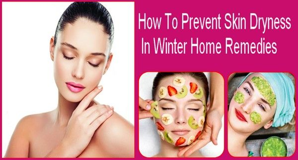 How To Prevent Skin Dryness In Winter Home Remedies Skin Dryness Skin Care Treatments Skin Care Tips