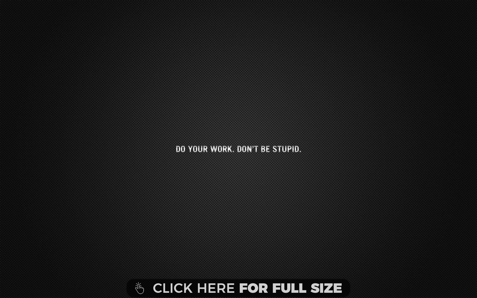 Do Your Work Dont Be Stupid Background wallpaper | Desktop Wallpapers | Graphic wallpaper ...