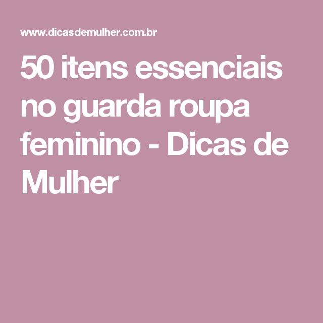 5cdc10263 50 itens essenciais no guarda roupa feminino | Itens essenciais, Guarda  roupa feminino e Dicas de mulher