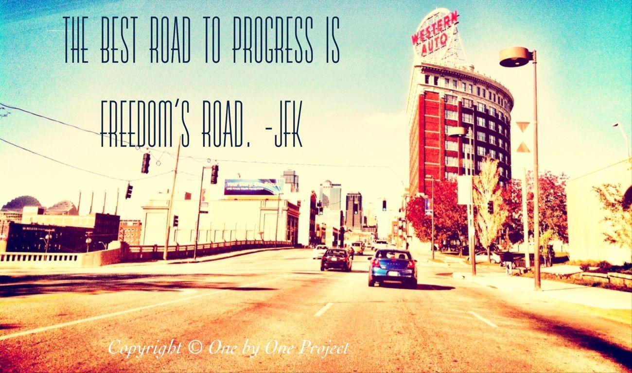 The best road to progress is freedom's road. -JFK www.onebyoneproject.org #endslaverykc