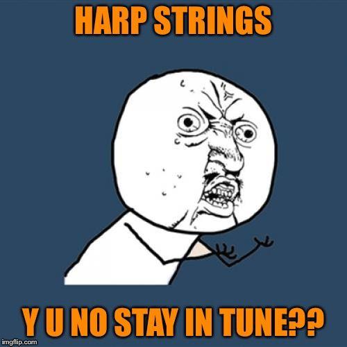 3ecc479652c034505e864107df0bcfe3 tuning the bane of the harpist's existence best harp memes