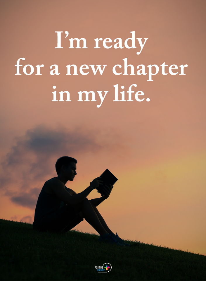 I M Ready For A New Chapter In My Life Quotes About Moving On In Life New Beginning Quotes Life Moving On Quotes New Beginnings