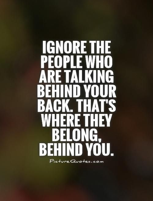 Img Picturequotes Com 2 10 9365 Ignore The People Who Are Talking Behind Your Back Thats Where They Talking Behind Your Back Quote Aesthetic Be Yourself Quotes
