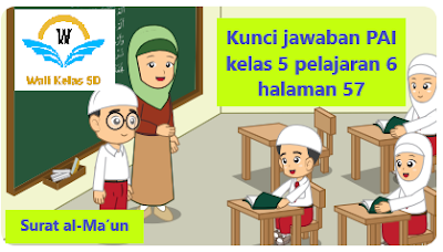 Kunci Jawaban Pai Kelas 5 Pelajaran 6 Halaman 57 Halaman Pai Belajar