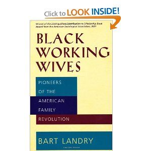 Black Working Wives: Pioneers of the American Family Revolution - Bart Landry