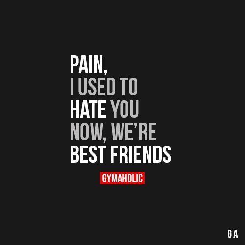 """gymaaholic: """" Pain, I Used To Hate You Now, we're best friends. http://www.gymaholic.co """""""