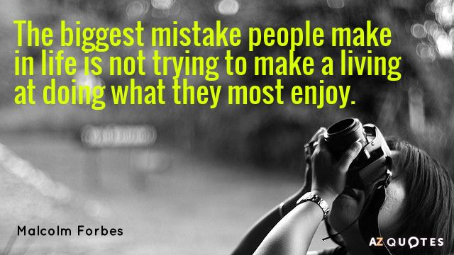 Forbes Quote Of The Day Malcolm Forbes Quote The Biggest Mistake People Make In Life Is Not