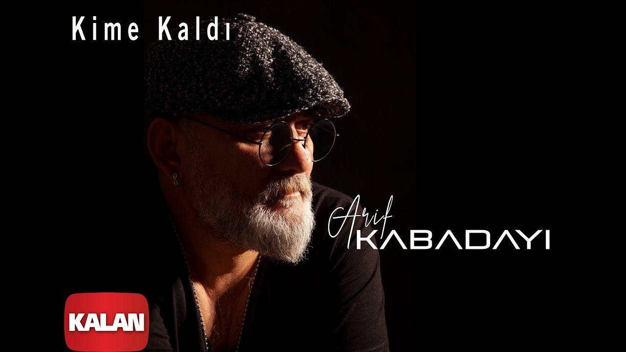Arif Kabadayi Kime Kaldi Single C 2020 Kalan Muzik Muzik Yeni Muzik Insan