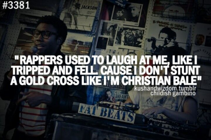 """Rapper used to laught at me, like I tripped and fell cause I don't stunt a gold cross like I'm Christian Bale"""