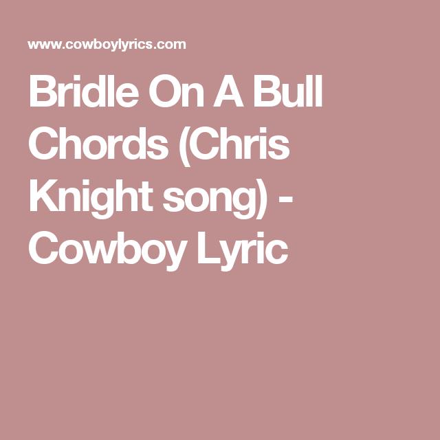 Bridle On A Bull Chords Chris Knight Song Cowboy Lyric I Like