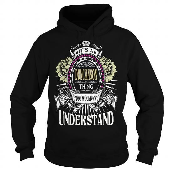 DUNCANSON . Its a DUNCANSON Thing You Wouldnt Understand  T Shirt Hoodie Hoodies YearName Birthday #name #tshirts #DUNCANSON #gift #ideas #Popular #Everything #Videos #Shop #Animals #pets #Architecture #Art #Cars #motorcycles #Celebrities #DIY #crafts #Design #Education #Entertainment #Food #drink #Gardening #Geek #Hair #beauty #Health #fitness #History #Holidays #events #Home decor #Humor #Illustrations #posters #Kids #parenting #Men #Outdoors #Photography #Products #Quotes #Science #nature…