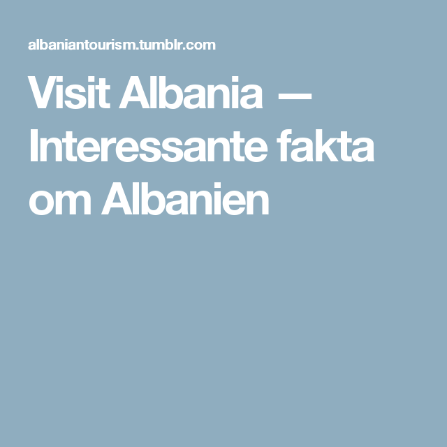 Visit Albania — Interessante fakta om Albanien