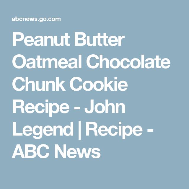 Peanut Butter Oatmeal Chocolate Chunk Cookie Recipe - John Legend | Recipe - ABC News