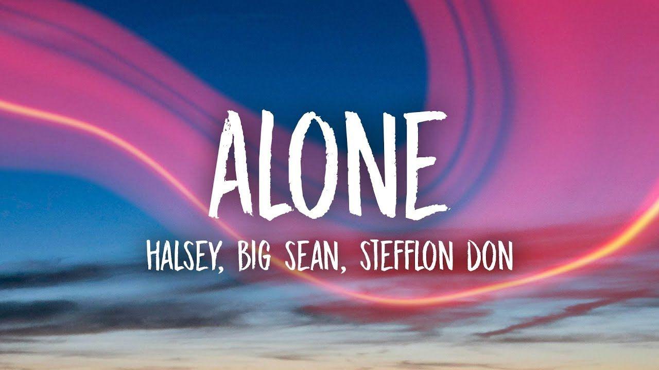 Halsey Alone Lyrics Ft Big Sean Stefflon Don Youtube Alone Lyrics Big Sean Halsey