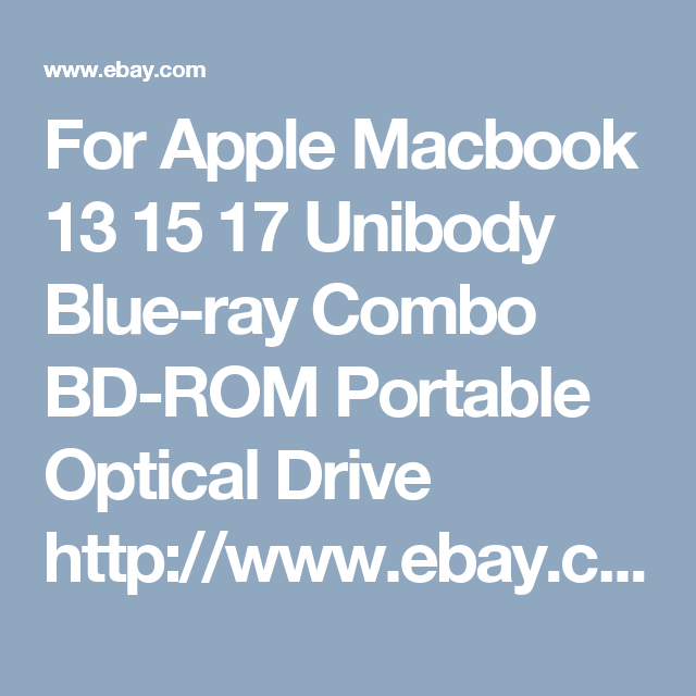 For Apple Macbook 13 15 17 Unibody Blue-ray Combo BD-ROM Portable Optical Drive  http://www.ebay.com/itm/For-Apple-Macbook-13-15-17-Unibody-Blue-ray-Combo-BD-ROM-Portable-Optical-Drive-/152279310591