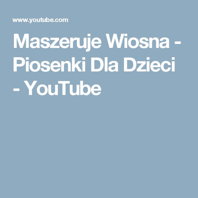 Maszeruje Wiosna Piosenki Dla Dzieci Youtube Youtube Piosenki