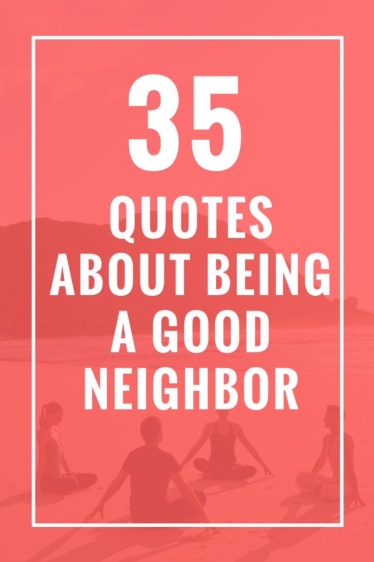 35 Quotes About Being A Good Neighbor Celebrate Yoga Neighbor Quotes Good Neighbor Bad Neighbors